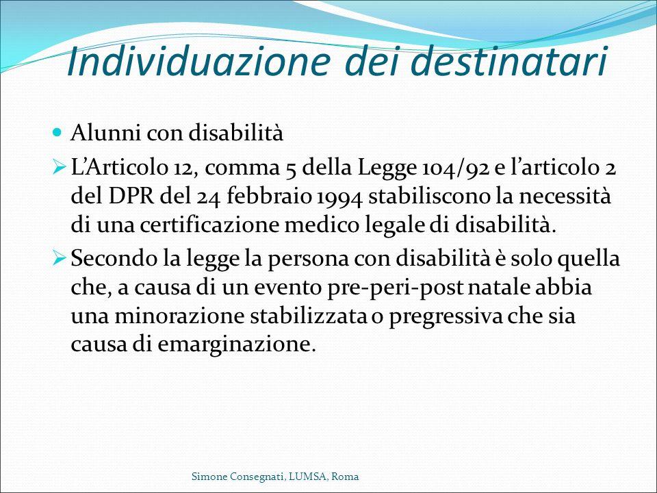 Individuazione dei destinatari Alunni con disabilità  L'Articolo 12, comma 5 della Legge 104/92 e l'articolo 2 del DPR del 24 febbraio 1994 stabilisc