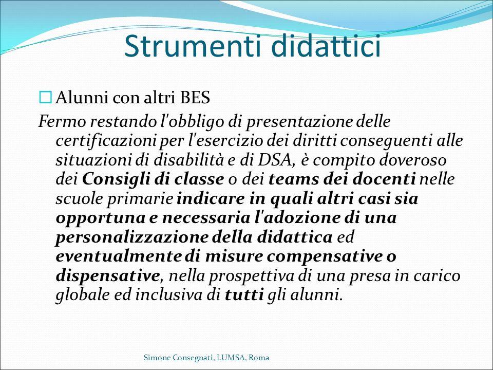 Strumenti didattici  Alunni con altri BES Fermo restando l'obbligo di presentazione delle certificazioni per l'esercizio dei diritti conseguenti alle