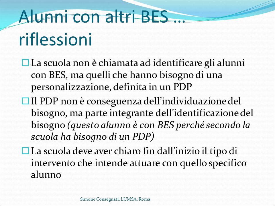 Alunni con altri BES … riflessioni  La scuola non è chiamata ad identificare gli alunni con BES, ma quelli che hanno bisogno di una personalizzazione