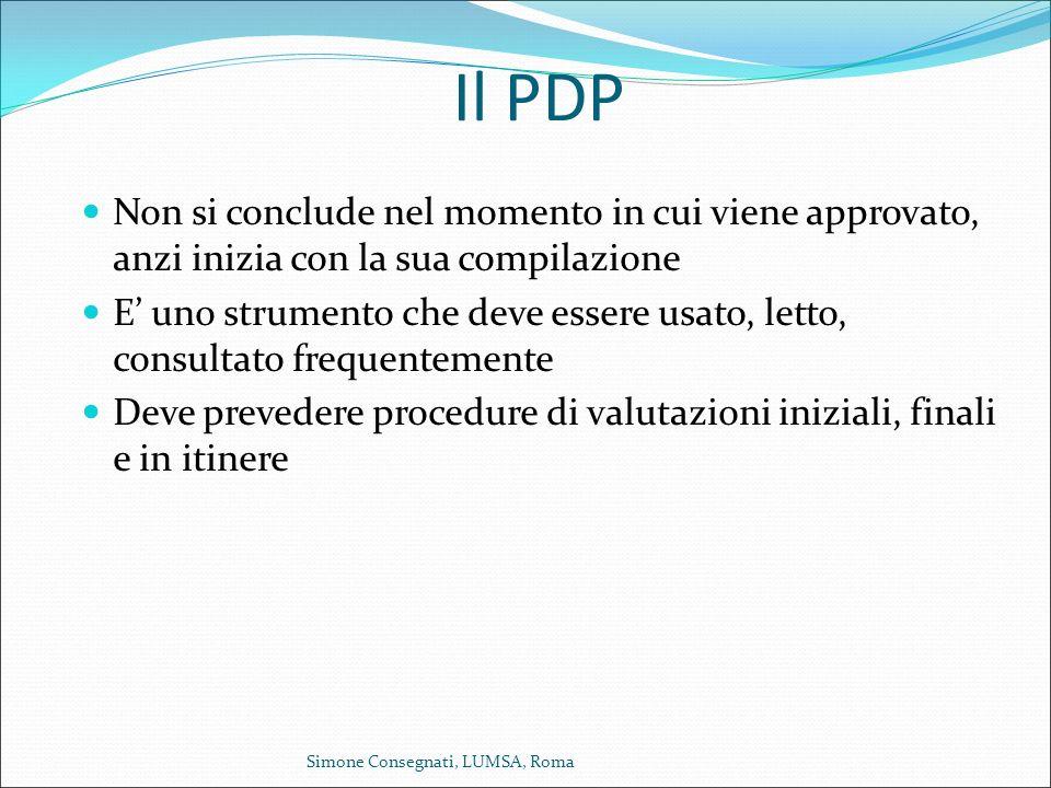 Il PDP Non si conclude nel momento in cui viene approvato, anzi inizia con la sua compilazione E' uno strumento che deve essere usato, letto, consulta