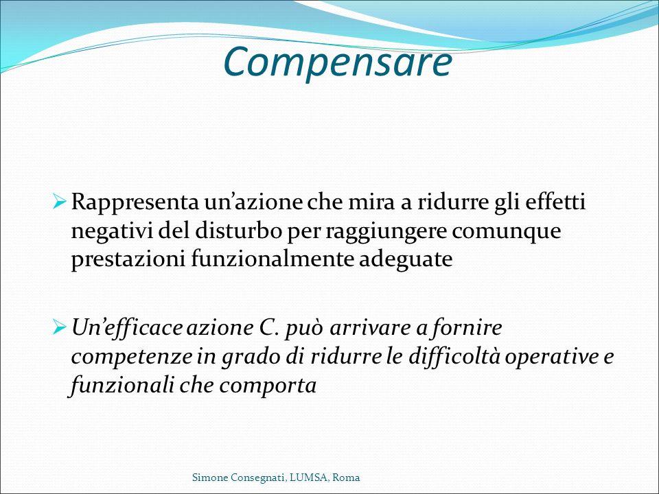 Compensare  Rappresenta un'azione che mira a ridurre gli effetti negativi del disturbo per raggiungere comunque prestazioni funzionalmente adeguate 