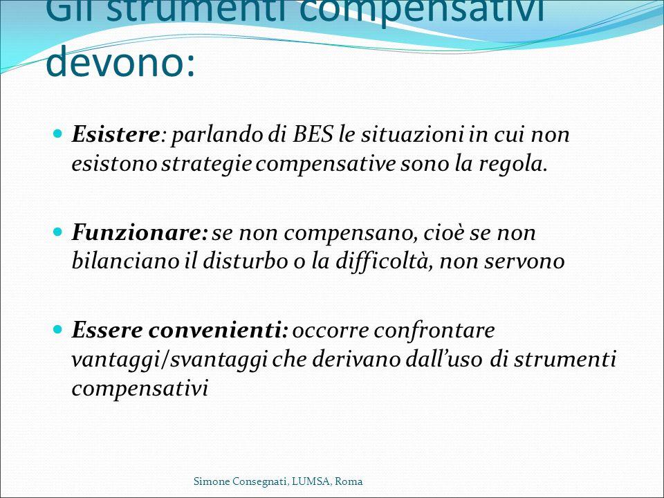 Gli strumenti compensativi devono: Esistere: parlando di BES le situazioni in cui non esistono strategie compensative sono la regola. Funzionare: se n