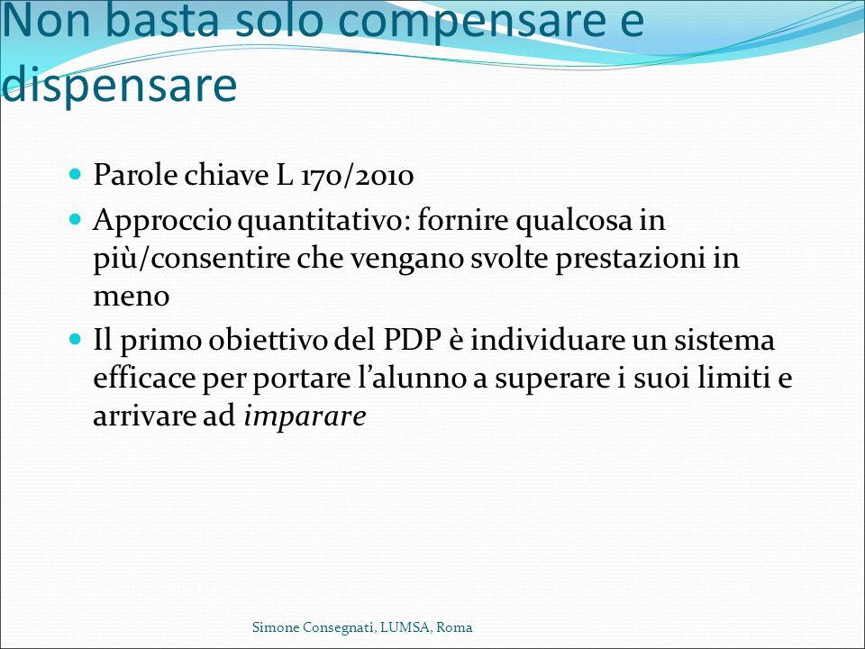Non basta solo compensare e dispensare Parole chiave L 170/2010 Approccio quantitativo: fornire qualcosa in più/consentire che vengano svolte prestazi