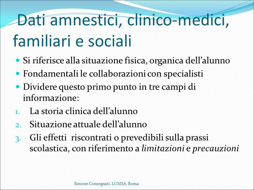Dati amnestici, clinico-medici, familiari e sociali Si riferisce alla situazione fisica, organica dell'alunno Fondamentali le collaborazioni con speci