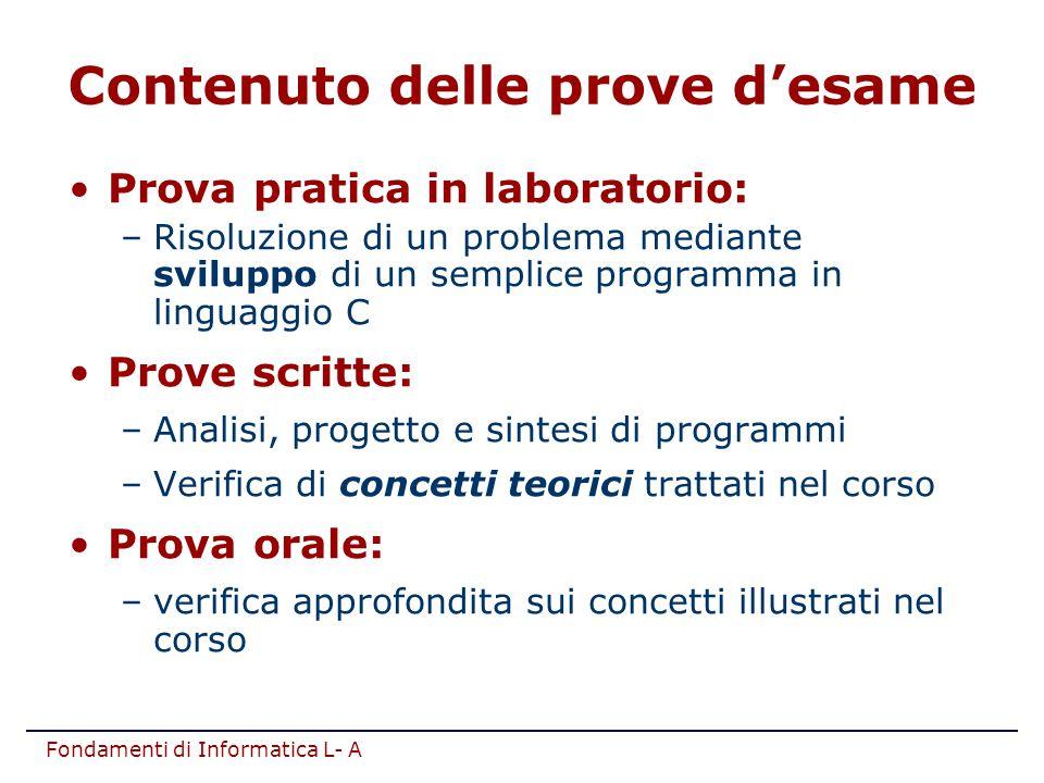 Fondamenti di Informatica L- A Prova pratica in laboratorio: –Risoluzione di un problema mediante sviluppo di un semplice programma in linguaggio C Pr