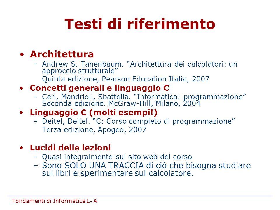 """Fondamenti di Informatica L- A Architettura –Andrew S. Tanenbaum. """"Architettura dei calcolatori: un approccio strutturale"""" Quinta edizione, Pearson Ed"""