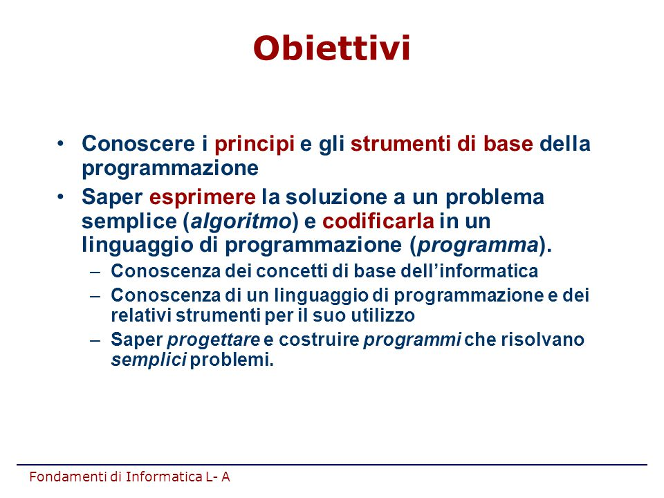 Fondamenti di Informatica L- A 1.Risoluzione di problemi algoritmi INIZIO A,B C FINE A < B NO SI C:=A C:=B 0 1....