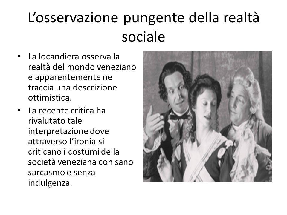 L'osservazione pungente della realtà sociale La locandiera osserva la realtà del mondo veneziano e apparentemente ne traccia una descrizione ottimistica.