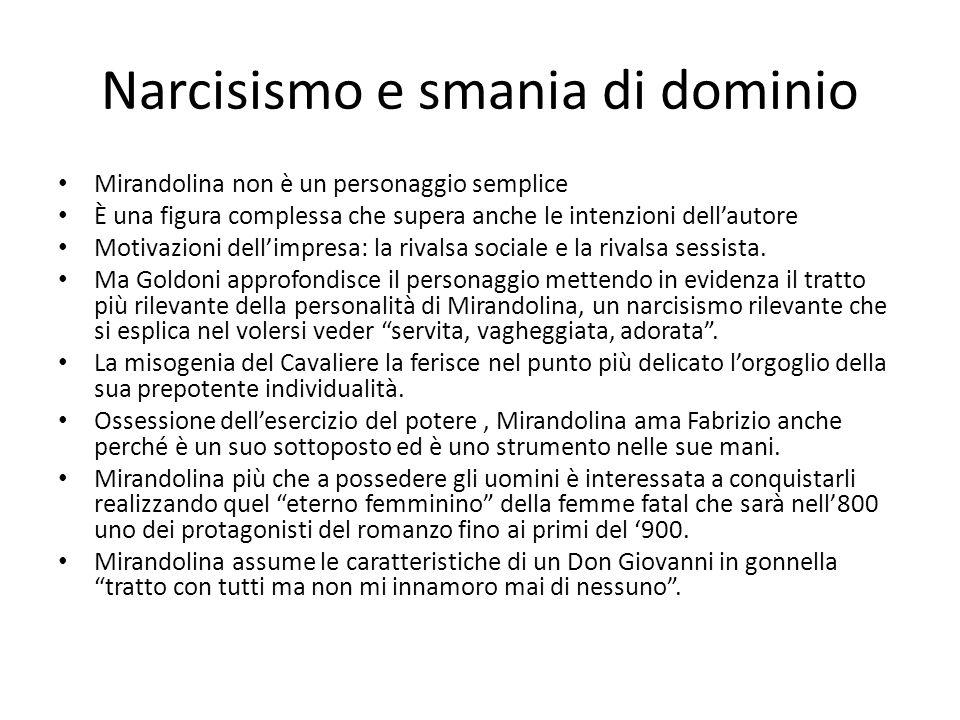 Narcisismo e smania di dominio Mirandolina non è un personaggio semplice È una figura complessa che supera anche le intenzioni dell'autore Motivazioni dell'impresa: la rivalsa sociale e la rivalsa sessista.