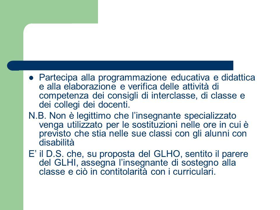 Partecipa alla programmazione educativa e didattica e alla elaborazione e verifica delle attività di competenza dei consigli di interclasse, di classe