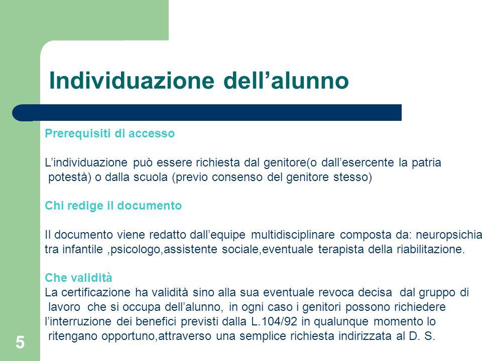 5 Individuazione dell'alunno Prerequisiti di accesso L'individuazione può essere richiesta dal genitore(o dall'esercente la patria potestà) o dalla sc