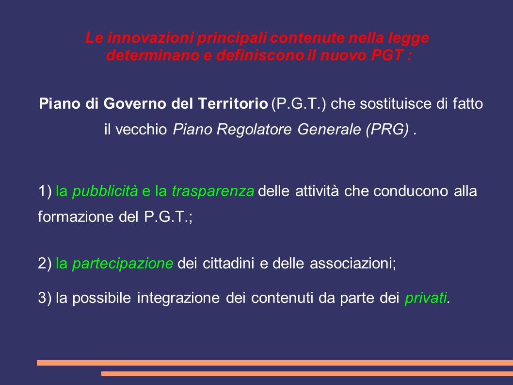 Le innovazioni principali contenute nella legge determinano e definiscono il nuovo PGT : Piano di Governo del Territorio (P.G.T.) che sostituisce di f