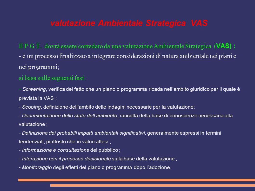 valutazione Ambientale Strategica VAS Il P.G.T. dovrà essere corredato da una valutazione Ambientale Strategica ( VAS) : - è un processo finalizzato a