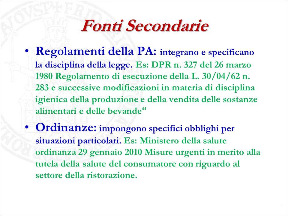 Fonti Secondarie Regolamenti della PA: integrano e specificano la disciplina della legge. Es: DPR n. 327 del 26 marzo 1980 Regolamento di esecuzione d