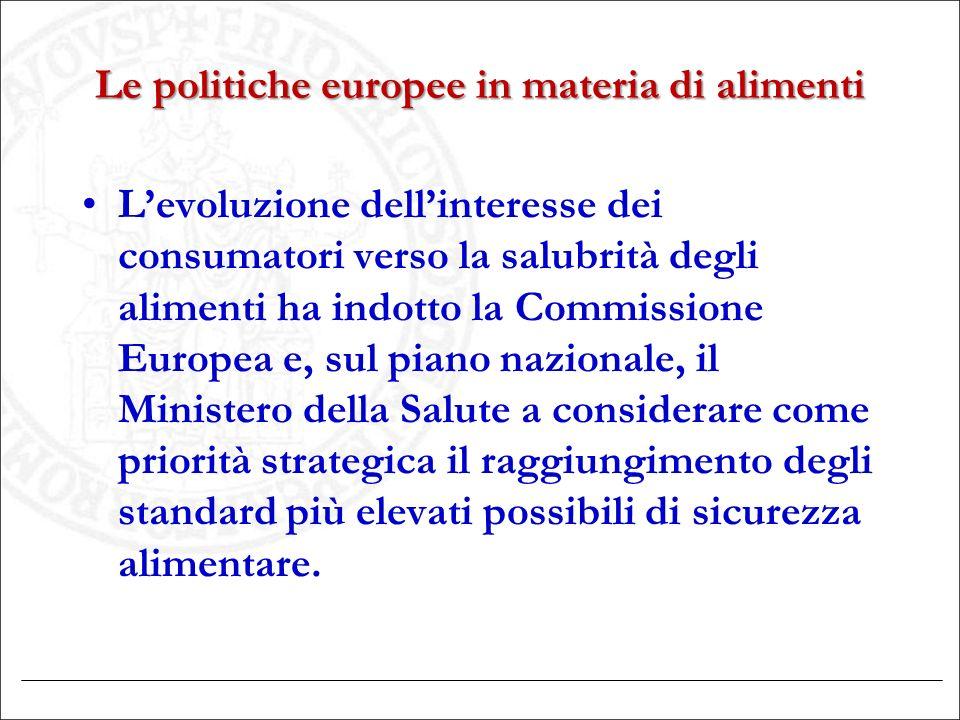 Le politiche europee in materia di alimenti L'evoluzione dell'interesse dei consumatori verso la salubrità degli alimenti ha indotto la Commissione Eu