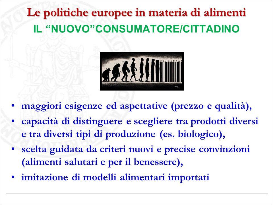 """Le politiche europee in materia di alimenti IL """"NUOVO""""CONSUMATORE/CITTADINO maggiori esigenze ed aspettative (prezzo e qualità), capacità di distingue"""