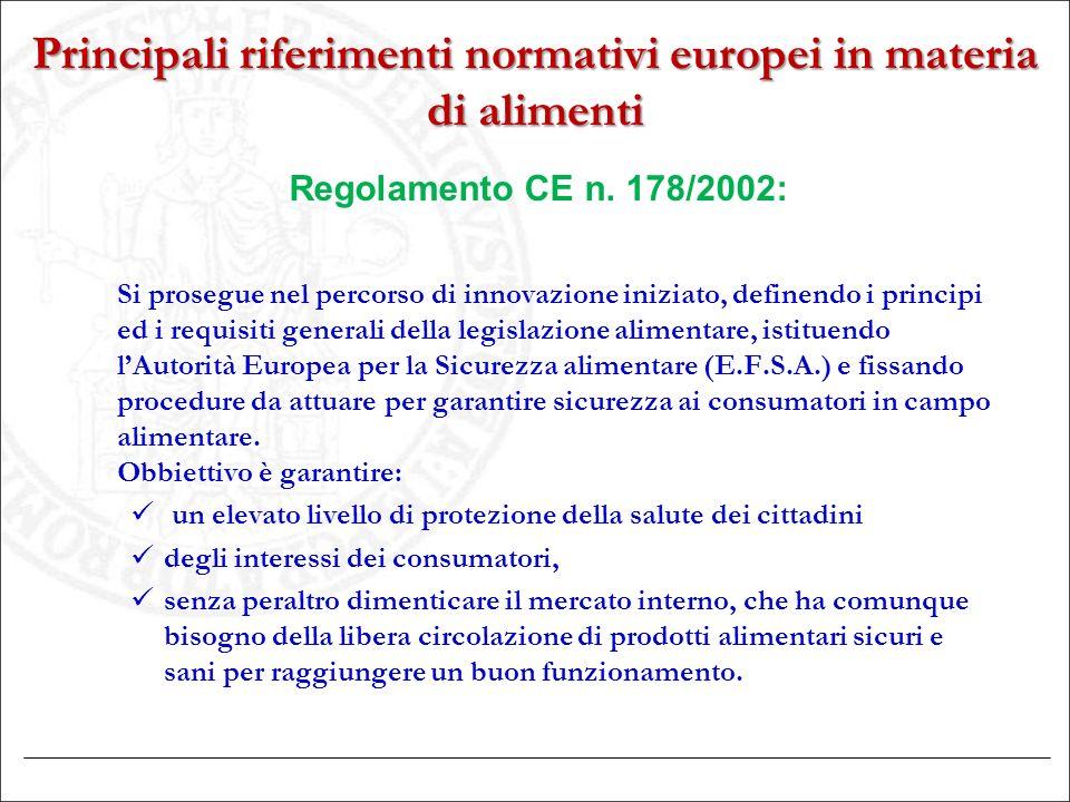 Principali riferimenti normativi europei in materia di alimenti Regolamento CE n. 178/2002: Si prosegue nel percorso di innovazione iniziato, definend