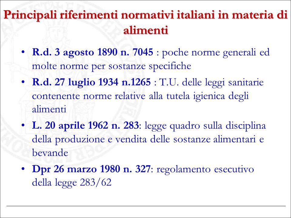 Principali riferimenti normativi italiani in materia di alimenti R.d. 3 agosto 1890 n. 7045 : poche norme generali ed molte norme per sostanze specifi