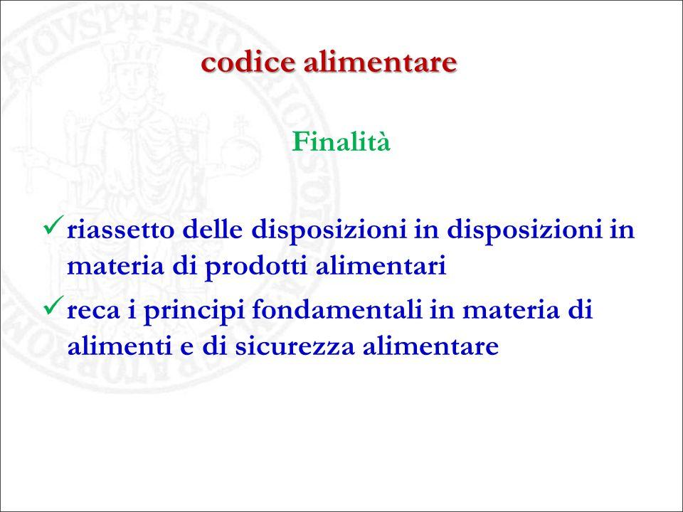 codice alimentare Finalità riassetto delle disposizioni in disposizioni in materia di prodotti alimentari reca i principi fondamentali in materia di a