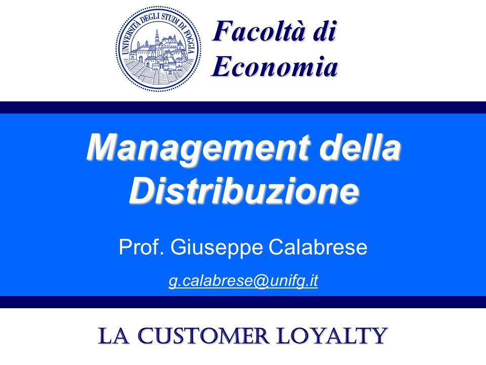 Management della Distribuzione Prof. Giuseppe Calabrese g.calabrese@unifg.it Facoltà di Economia La customer loyalty