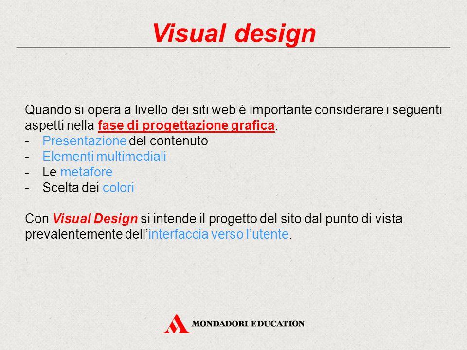 Visual design Quando si opera a livello dei siti web è importante considerare i seguenti aspetti nella fase di progettazione grafica: -Presentazione d
