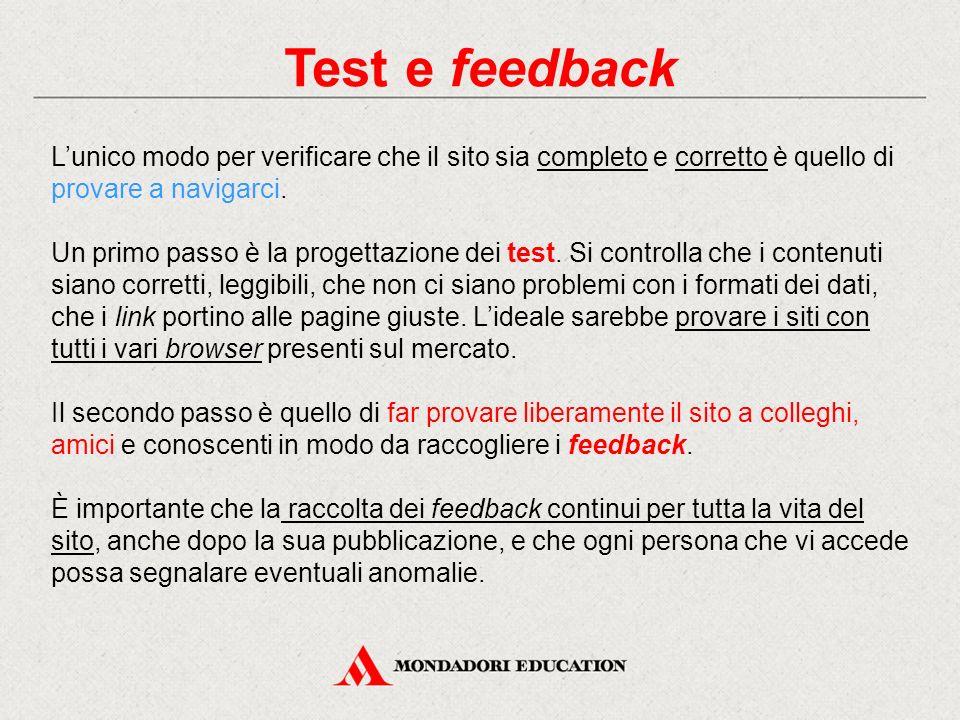 Test e feedback L'unico modo per verificare che il sito sia completo e corretto è quello di provare a navigarci. Un primo passo è la progettazione dei