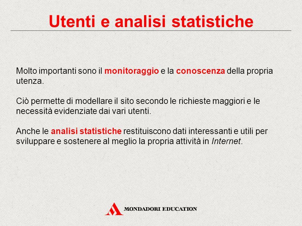 Utenti e analisi statistiche Molto importanti sono il monitoraggio e la conoscenza della propria utenza. Ciò permette di modellare il sito secondo le
