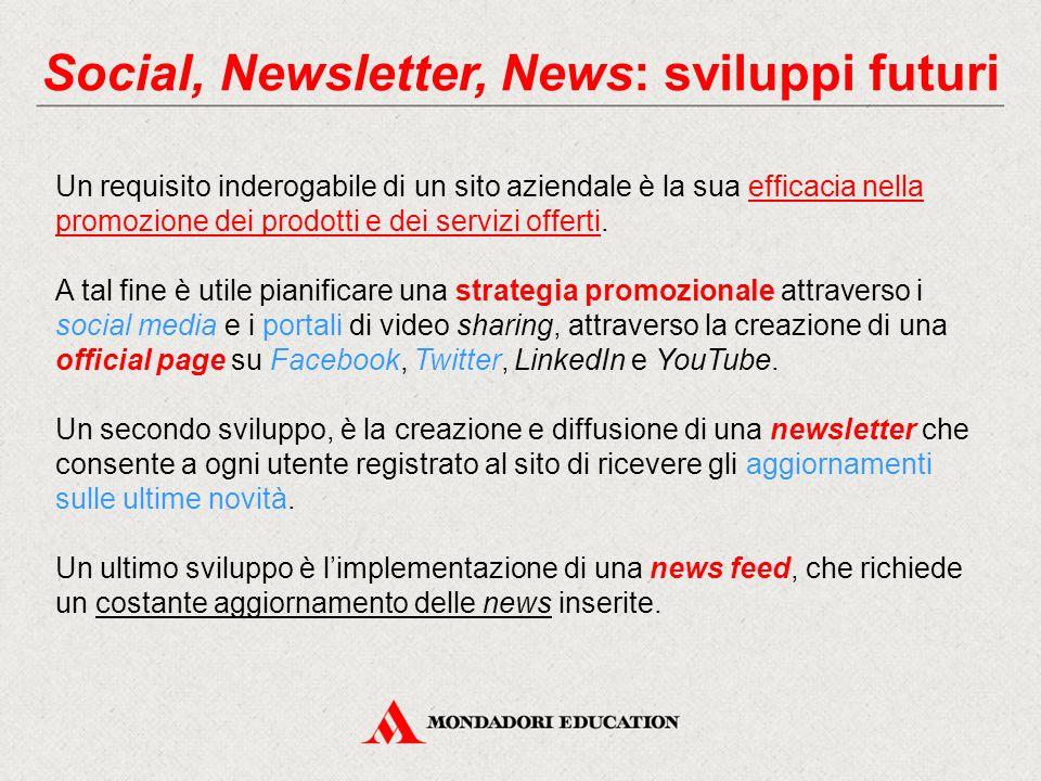 Social, Newsletter, News: sviluppi futuri Un requisito inderogabile di un sito aziendale è la sua efficacia nella promozione dei prodotti e dei serviz