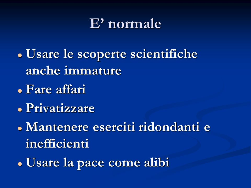 E' normale Usare le scoperte scientifiche anche immature Usare le scoperte scientifiche anche immature Fare affari Fare affari Privatizzare Privatizza