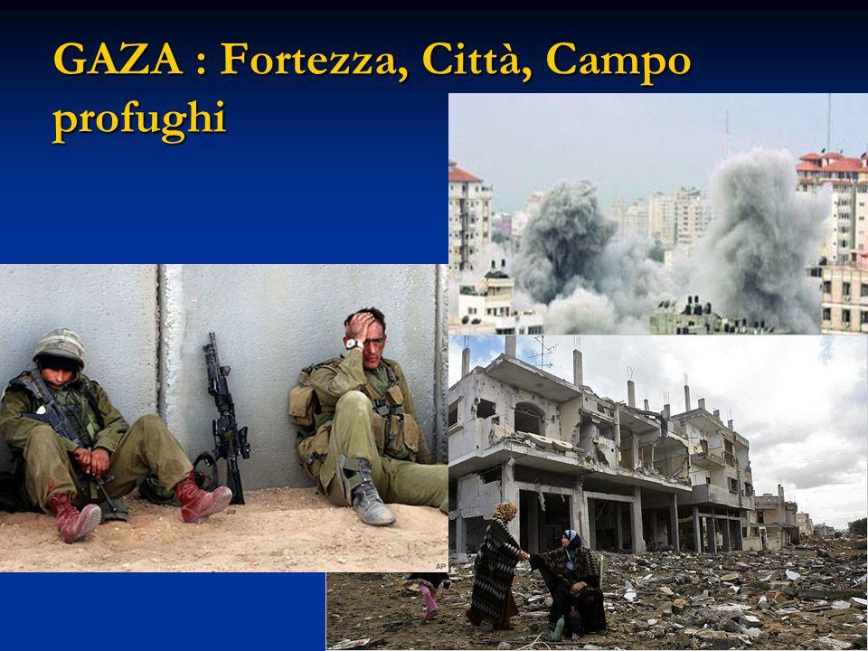 GAZA : Fortezza, Città, Campo profughi