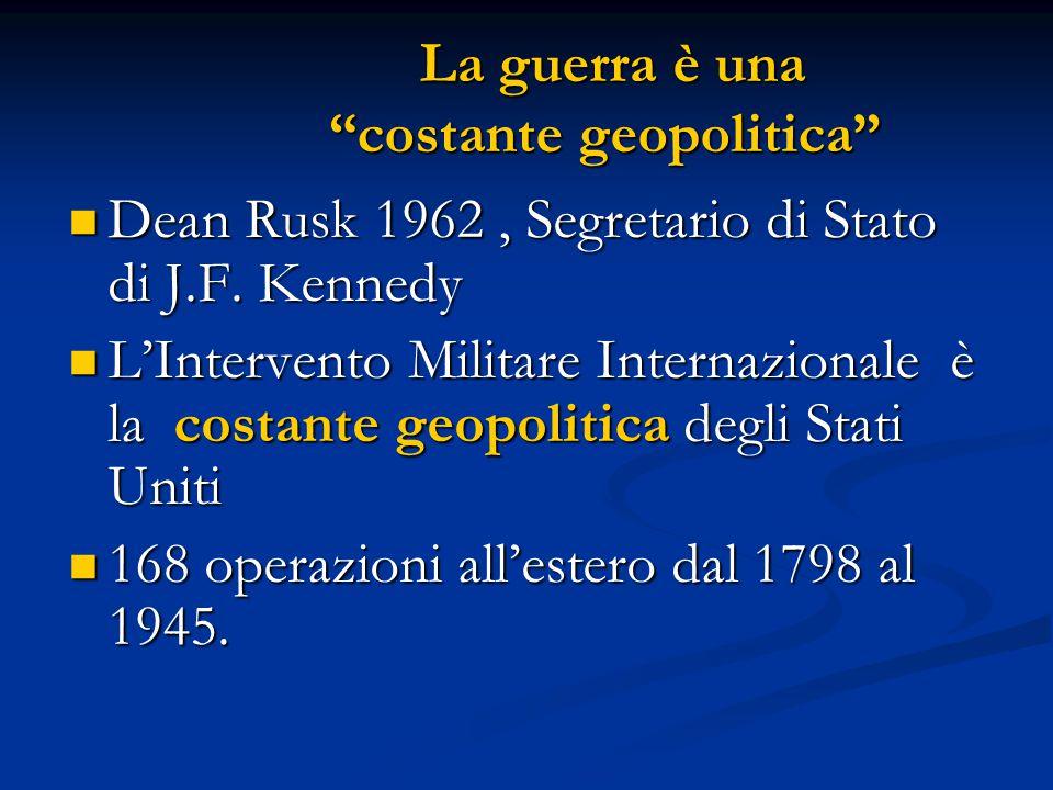 La guerra è una costante geopolitica La guerra è una costante geopolitica Dean Rusk 1962, Segretario di Stato di J.F.