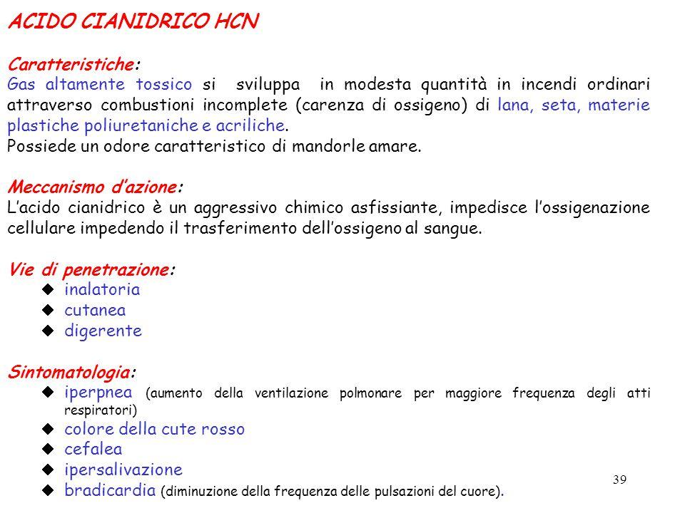 39 ACIDO CIANIDRICO HCN Caratteristiche: Gas altamente tossico si sviluppa in modesta quantità in incendi ordinari attraverso combustioni incomplete (