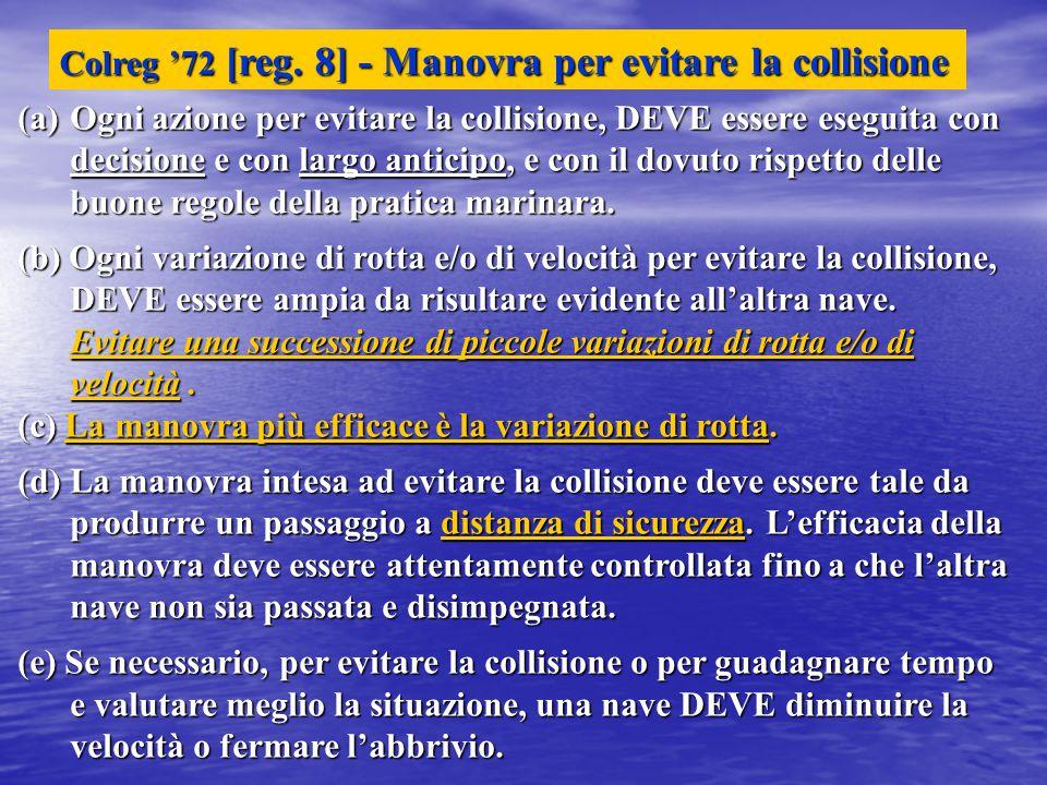 (a)Ogni azione per evitare la collisione, DEVE essere eseguita con decisione e con largo anticipo, e con il dovuto rispetto delle buone regole della p