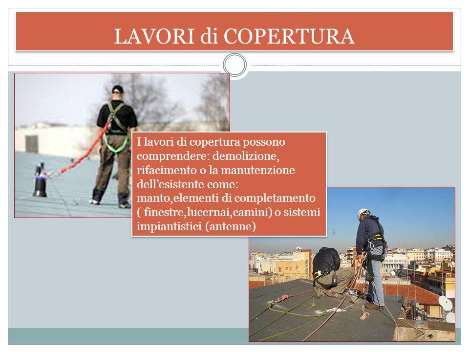 LAVORI di COPERTURA E' tra i lavori più pericolosi in edilizia. I cantieri che prevedono interventi sui coperti sono sempre più difficili da gestire.