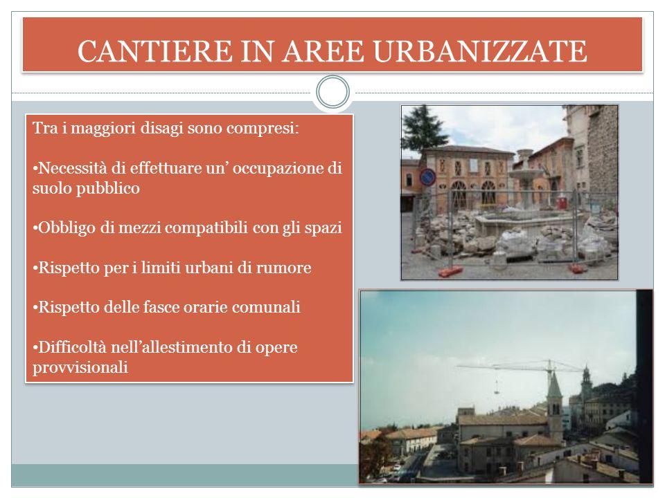 CANTIERI IN AREE URBANIZZATE I cantieri in aree urbanizzate sono più complessi da organizzare e condurre soprattutto per le cautele necessarie a tutel