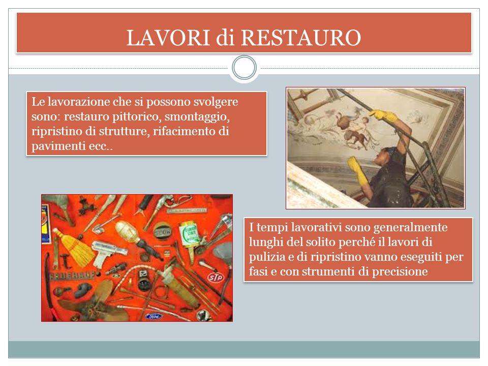 LAVORI di RESTAURO I lavori di restauro sono cantieri che hanno una forte diversità per mezzi e maestranze. I lavori di ripristino su edifici esistent