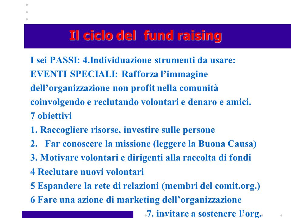 Il ciclo del fund raising I sei PASSI: 4.Individuazione strumenti da usare: EVENTI SPECIALI: Rafforza l'immagine dell'organizzazione non profit nella