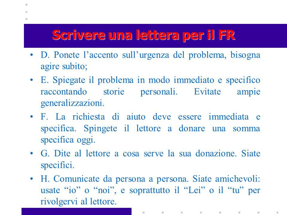 Scrivere una lettera per il FR D. Ponete l'accento sull'urgenza del problema, bisogna agire subito; E. Spiegate il problema in modo immediato e specif