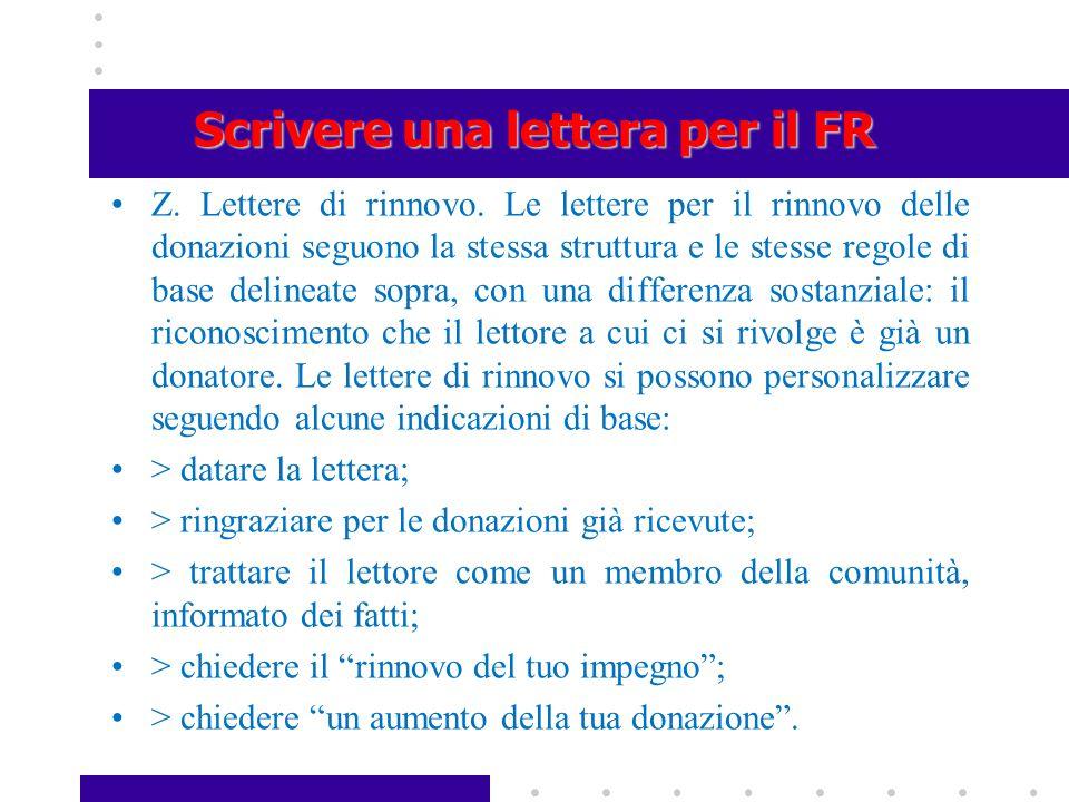 Scrivere una lettera per il FR Z. Lettere di rinnovo. Le lettere per il rinnovo delle donazioni seguono la stessa struttura e le stesse regole di base