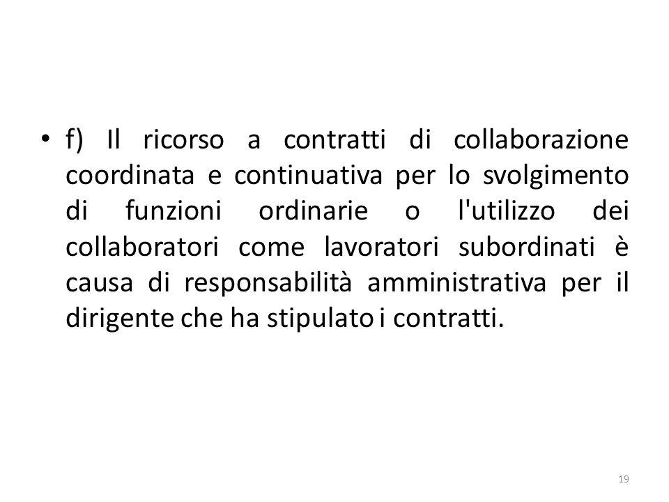 f) Il ricorso a contratti di collaborazione coordinata e continuativa per lo svolgimento di funzioni ordinarie o l'utilizzo dei collaboratori come lav