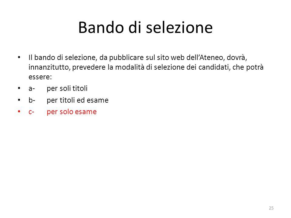 Bando di selezione Il bando di selezione, da pubblicare sul sito web dell'Ateneo, dovrà, innanzitutto, prevedere la modalità di selezione dei candidat
