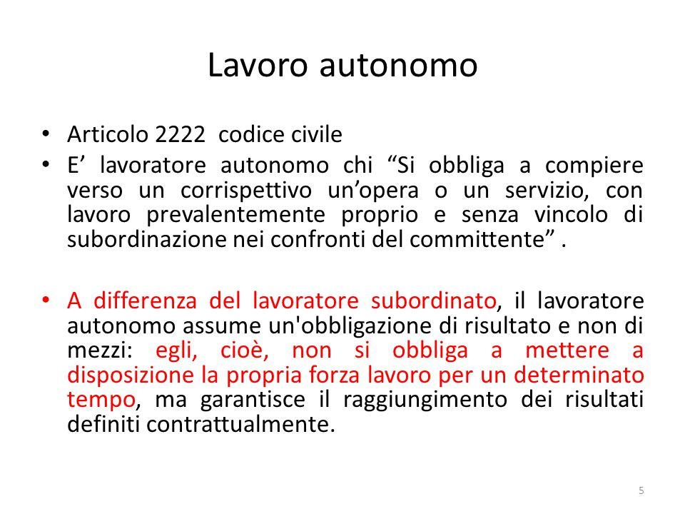 """Lavoro autonomo Articolo 2222 codice civile E' lavoratore autonomo chi """"Si obbliga a compiere verso un corrispettivo un'opera o un servizio, con lavor"""
