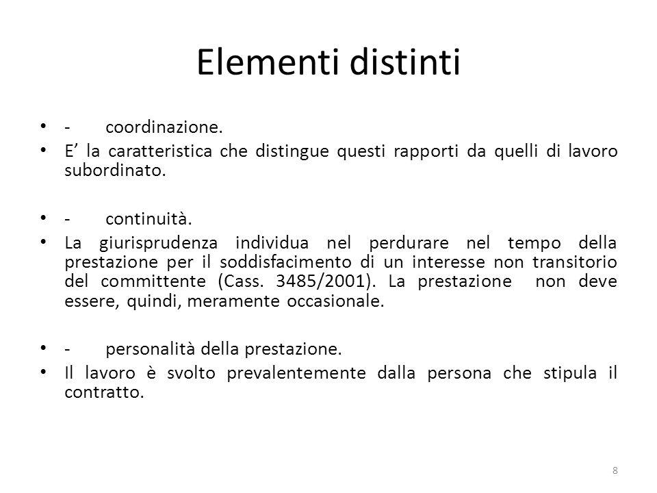 Elementi distinti -coordinazione. E' la caratteristica che distingue questi rapporti da quelli di lavoro subordinato. -continuità. La giurisprudenza i