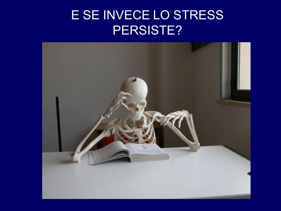 E SE INVECE LO STRESS PERSISTE?