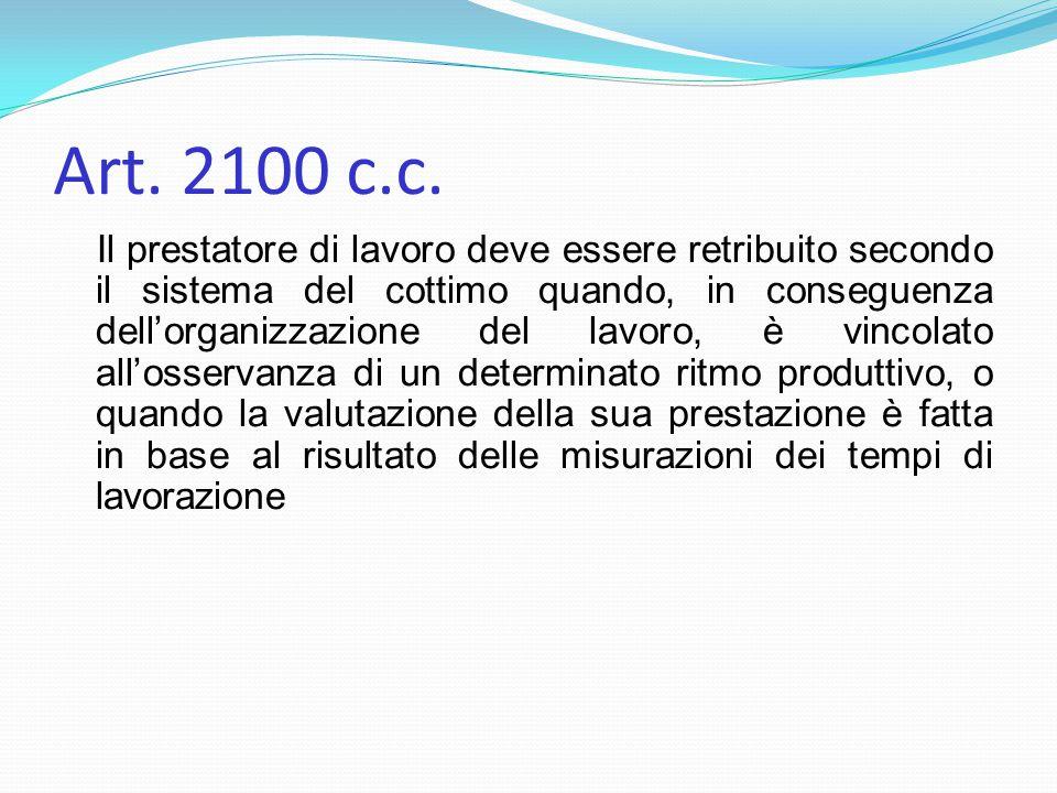 Art. 2100 c.c. Il prestatore di lavoro deve essere retribuito secondo il sistema del cottimo quando, in conseguenza dell'organizzazione del lavoro, è