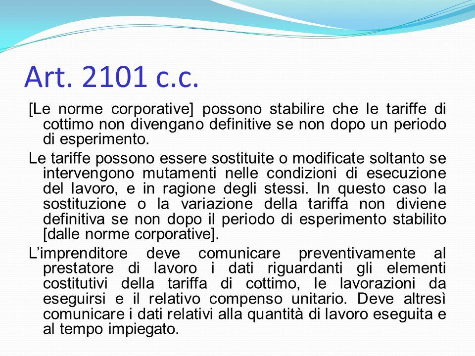 Art. 2101 c.c. [Le norme corporative] possono stabilire che le tariffe di cottimo non divengano definitive se non dopo un periodo di esperimento. Le t