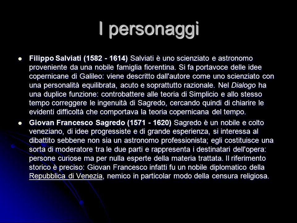 I personaggi Filippo Salviati (1582 - 1614) Salviati è uno scienziato e astronomo proveniente da una nobile famiglia fiorentina. Si fa portavoce delle