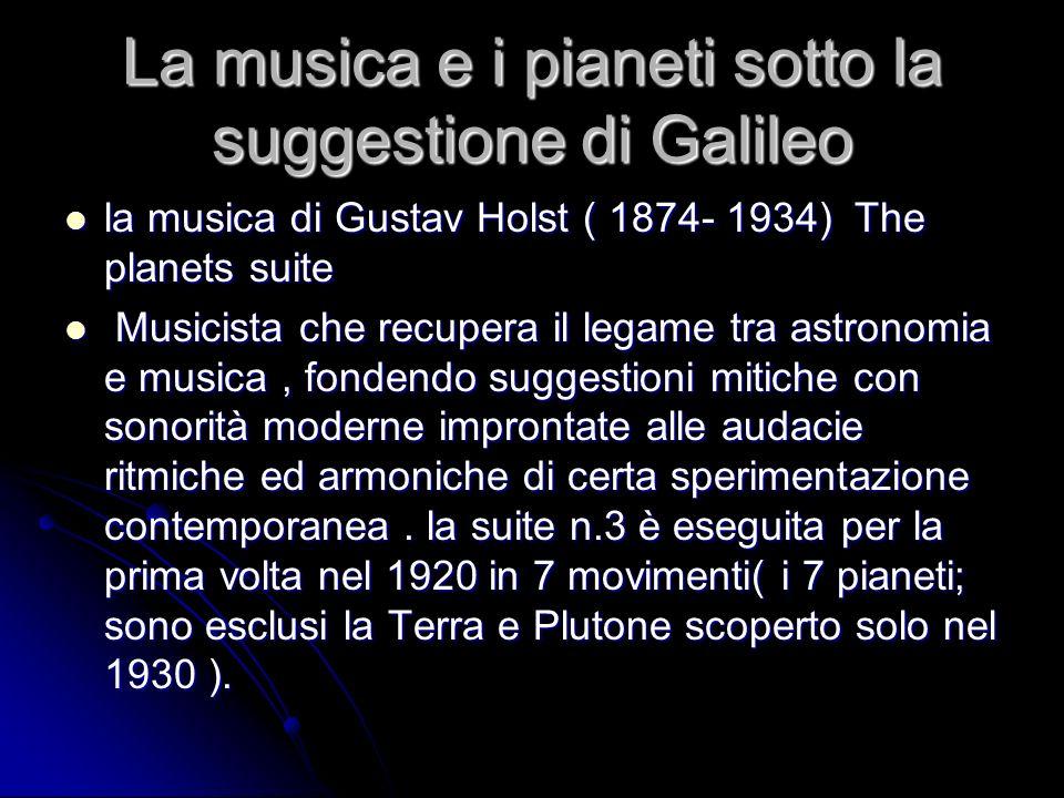 La musica e i pianeti sotto la suggestione di Galileo la musica di Gustav Holst ( 1874- 1934) The planets suite la musica di Gustav Holst ( 1874- 1934