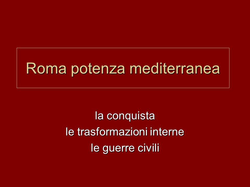 Roma potenza mediterranea la conquista le trasformazioni interne le guerre civili