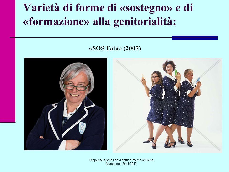 Varietà di forme di «sostegno» e di «formazione» alla genitorialità: «SOS Tata» (2005) Dispense a solo uso didattico interno © Elena Marescotti 2014/2015